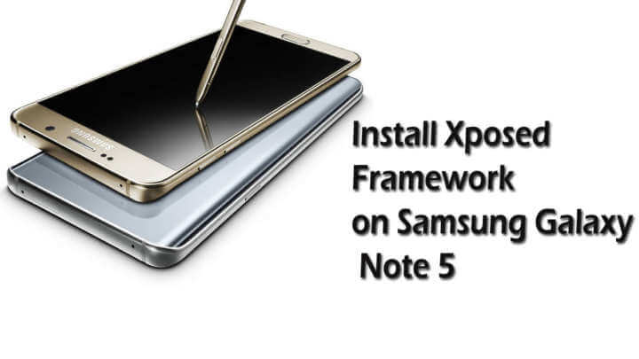 How to Install Xposed Framework on Samsung Galaxy Note 5