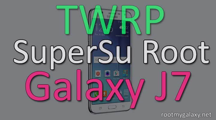 Root & Install TWRP On Samsung Galaxy J7