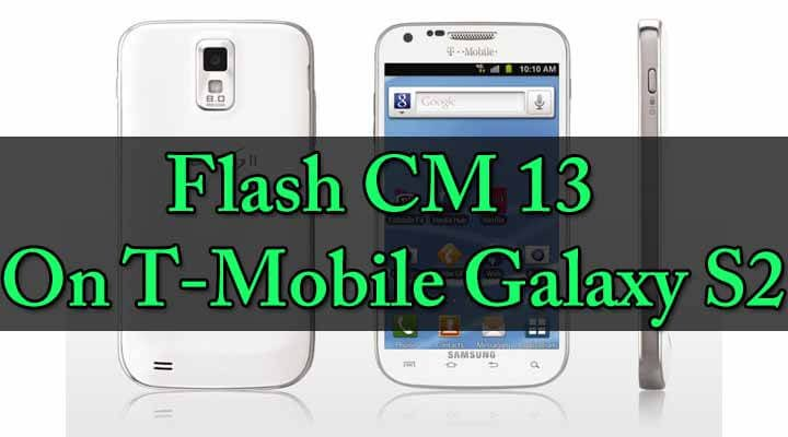 Install CM 13 On T-Mobile Galaxy S2