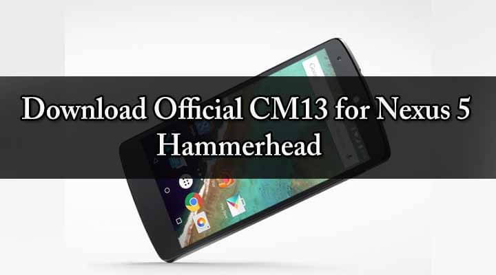 Download & Install Download Official CM13 for Nexus 5