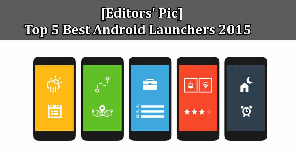 [Editors' Pic] Top 5 Best Android Launchers 2015