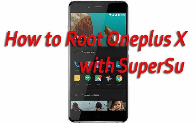 How to Root Oneplus X By Flashing SuperSu