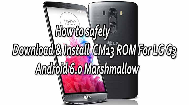 How to safely Download & Install CM13 ROM For LG G3 Android 6.0 Marshmallow