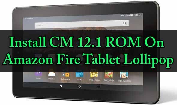 Install CM 12.1 ROM On Amazon Fire Tablet Lollipop