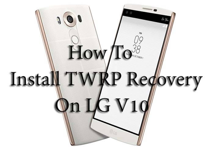 Download & Install TWRP Recovery On LG V10