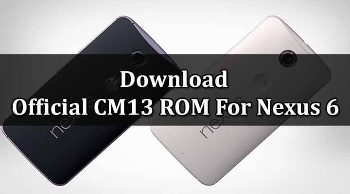 Official CM13 ROM For Nexus 6
