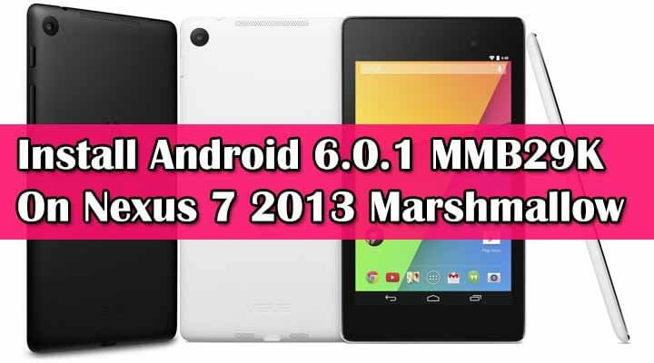 Install Android 6.0.1 MMB29K On Nexus 7 2013 Marshmallow Official FirmWare