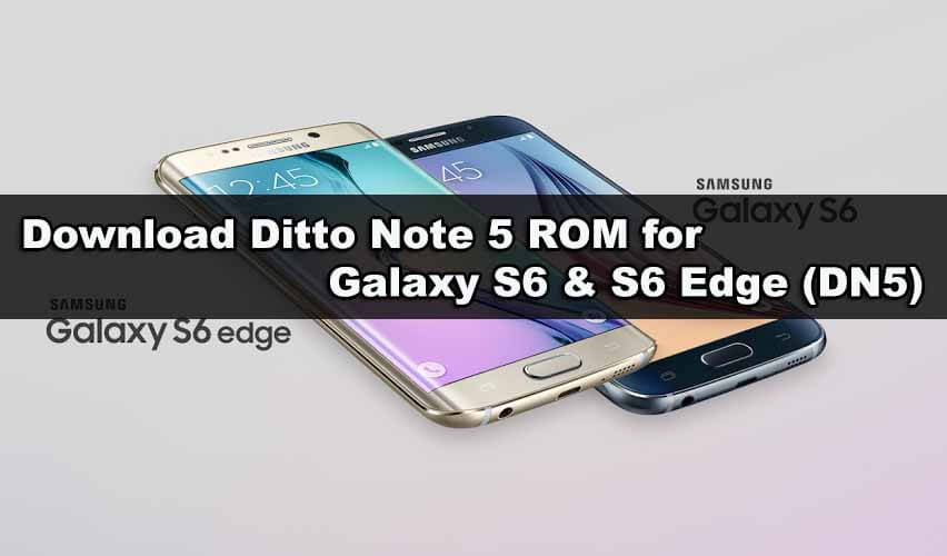Download Ditto Note 5 ROM for Galaxy S6 & S6 Edge (DN5)