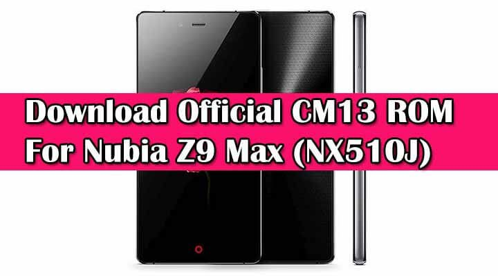 Download Official CM13 ROM For Nubia Z9 Max (NX510J)
