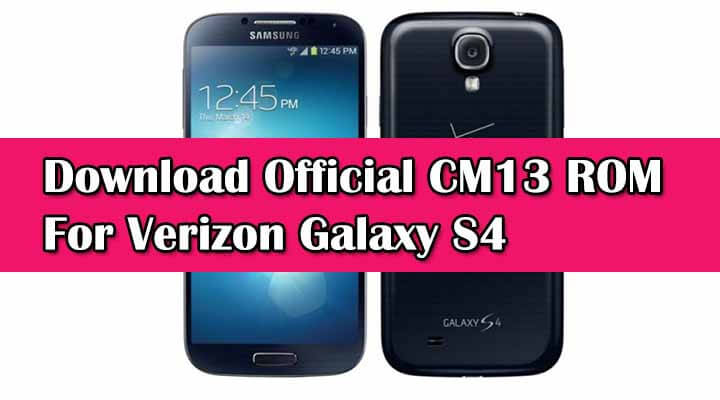 Download Official CM13 ROM For Verizon Galaxy S4