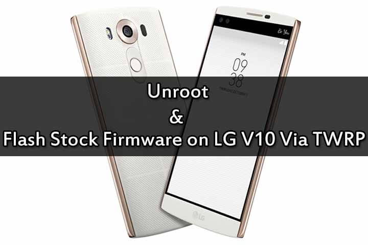 Unroot & Flash Stock Firmware on LG V10 Via TWRP