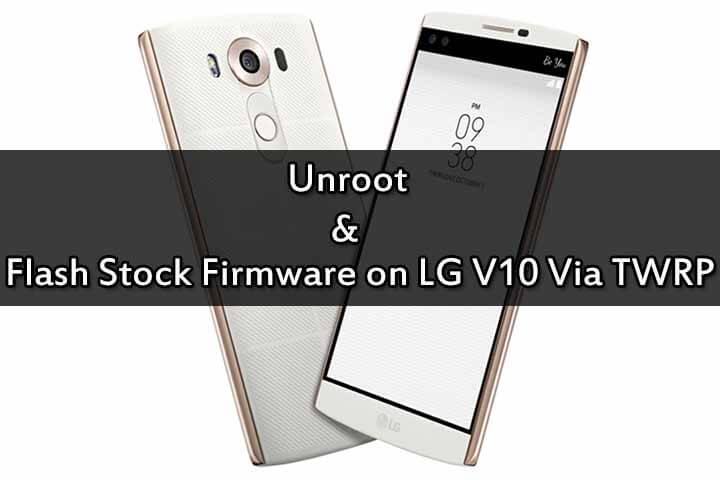 Flash Stock Firmware on LG V10 Via TWRP