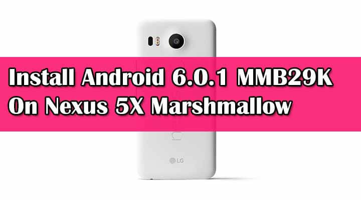 Install Android 6.0.1 MMB29K On Nexus 5X Marshmallow