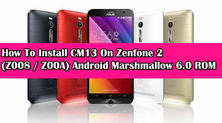 Install CM13 On Zenfone 2 Android Marshmallow 6.0 ROM
