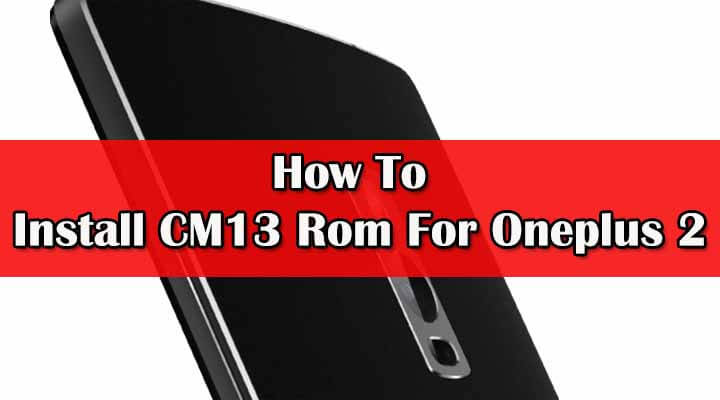 Install CM13 Rom On Oneplus 2 (Unofficial)