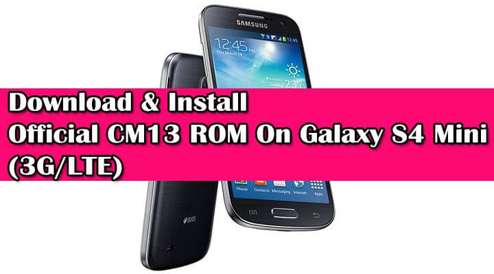 Download Official CM13 ROM On Galaxy S4 Mini (3G/LTE)