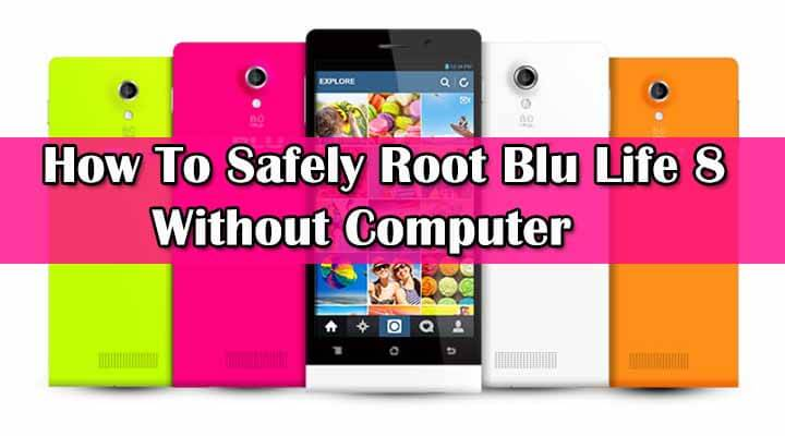 Updated Guide How To Root Blu Life 8 Without Computer