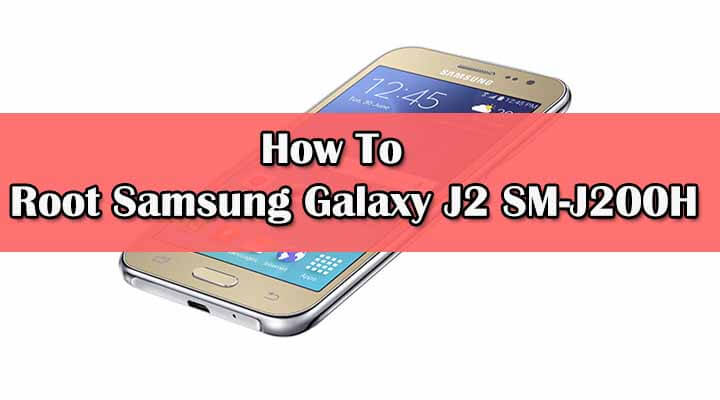 Safely Root Samsung Galaxy J2 SM-J200H