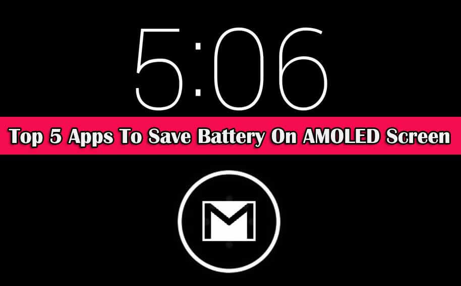 Top 5 Apps To Save Battery On AMOLED Screen