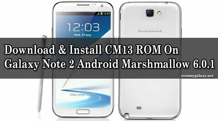 Download & Install CM13 ROM On Galaxy Note 2 Android Marshmallow 6.0.1
