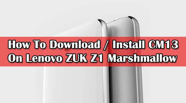 Install CM13 On ZUK Z1 Marshmallow 6.0
