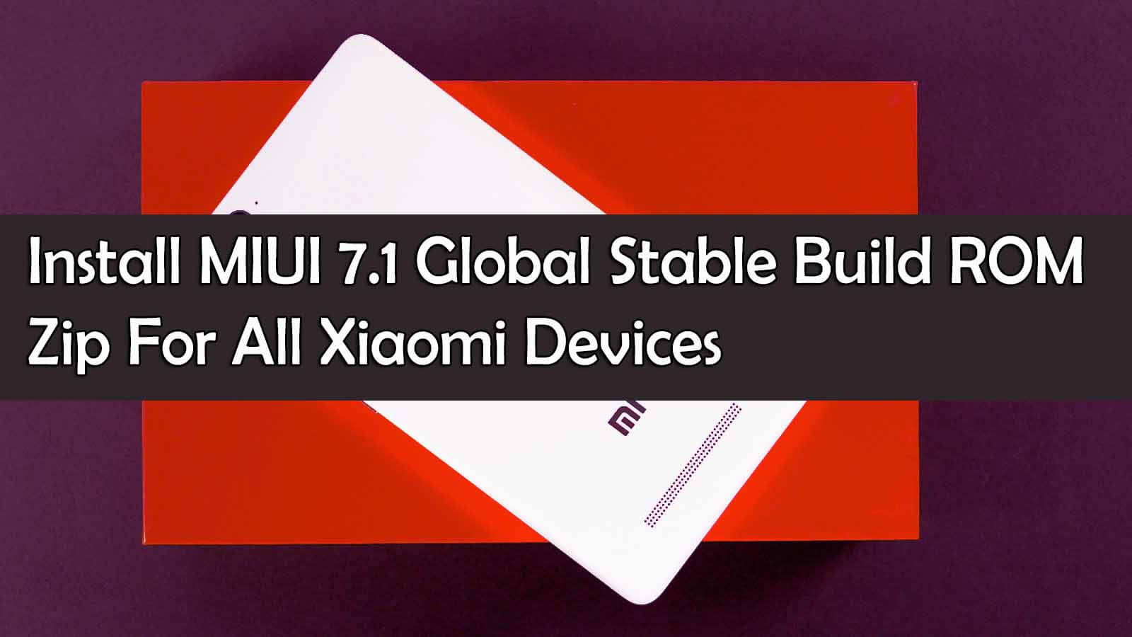 Install MIUI 7.1 Global Stable Build ROM Zip For All Xiaomi Devices