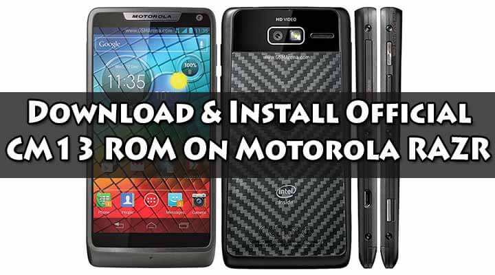 Download Official CM13 ROM On Motorola RAZR