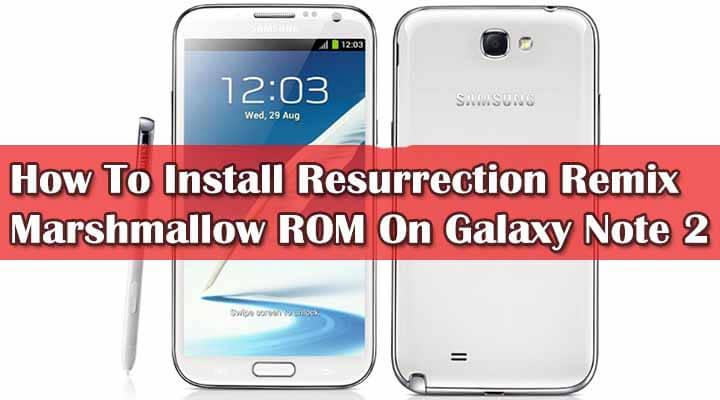 Install Resurrection Remix Marshmallow ROM on Galaxy Note 2