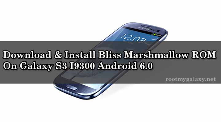 Download & Install Bliss Marshmallow ROM On Galaxy S3 I9300 Android 6.0