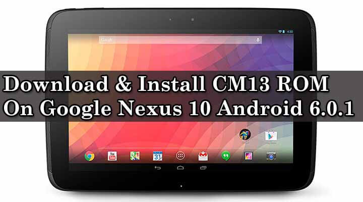 Download & Install CM13 ROM On Google Nexus 10
