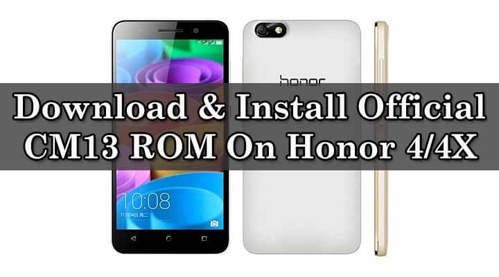 Download & Install Official CM13 ROM On Honor 4/4X