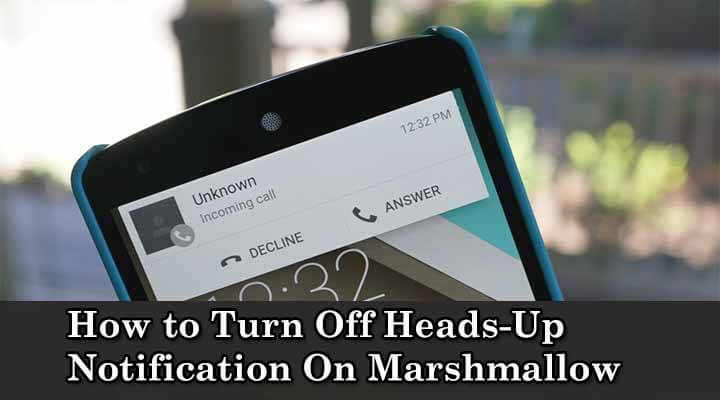 How to Turn Off Heads-Up Notification On Marshmallow