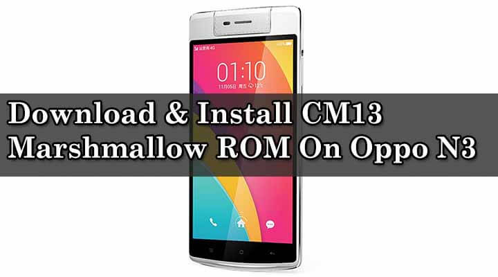 Download & Install CM13 Marshmallow ROM On Oppo N3
