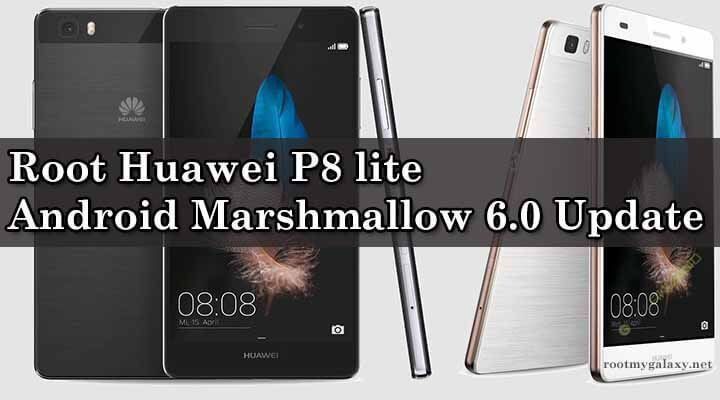 Root Huawei P8 lite Android Marshmallow 6.0 Update