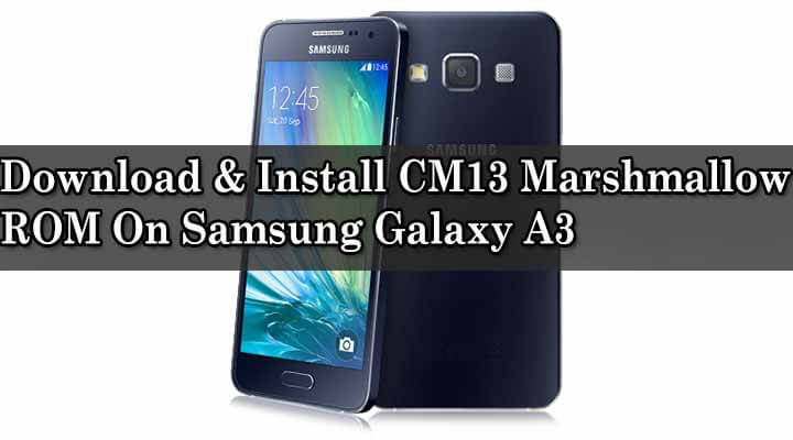Download & Install CM13 Marshmallow ROM On Samsung Galaxy A3