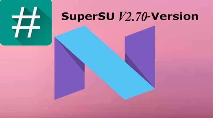 Download SuperSu v2.70 Android N Root Package