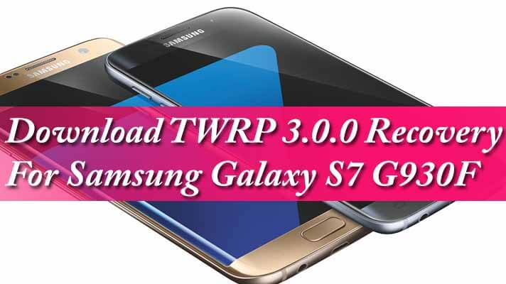 Download TWRP 3.0.0 Recovery For Samsung Galaxy S7 G930F