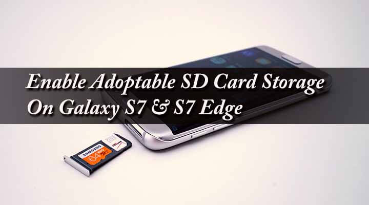 How To Enable Adoptable SD Card Storage On Galaxy S7 & S7 Edge