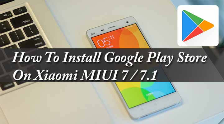 How To Install Google Play Store On Xiaomi MIUI 7 / 7.1