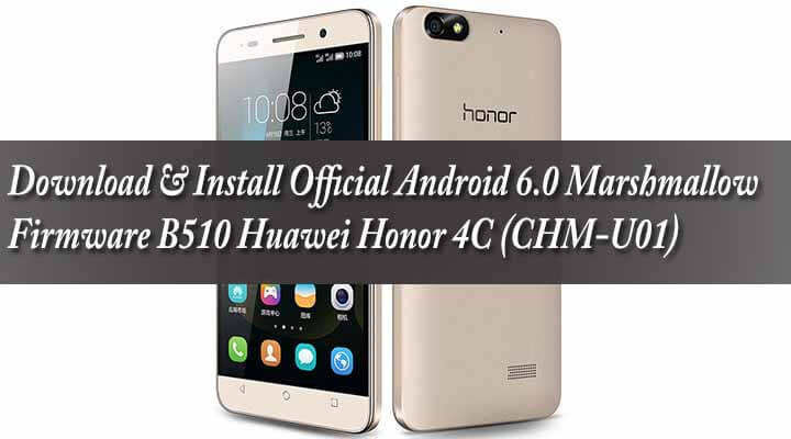 Download & Install Official Android 6.0 Marshmallow Firmware B510 Huawei Honor 4C (CHM-U01)