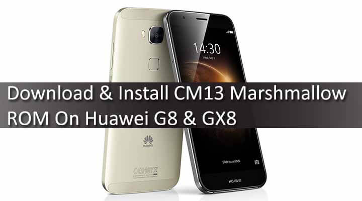 Download & Install CM13 Marshmallow ROM On Huawei G8 & GX8