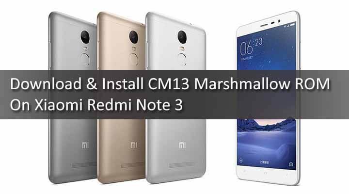 Download & Install CM13 Marshmallow ROM On Xiaomi Redmi Note 3