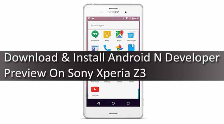 Download & Install Android N Developer Preview On Sony Xperia Z3