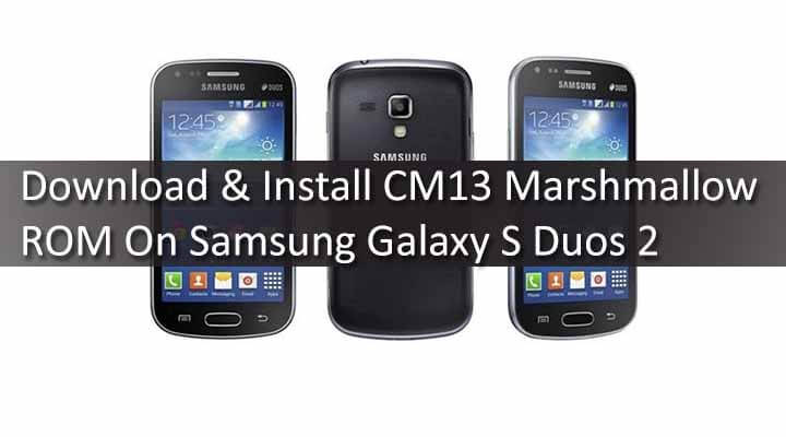 download install cm13 marshmallow rom galaxy s duos 2 rh rootmygalaxy net samsung galaxy s duos 2 user manual samsung galaxy s duos 2 gt-s7582l manual