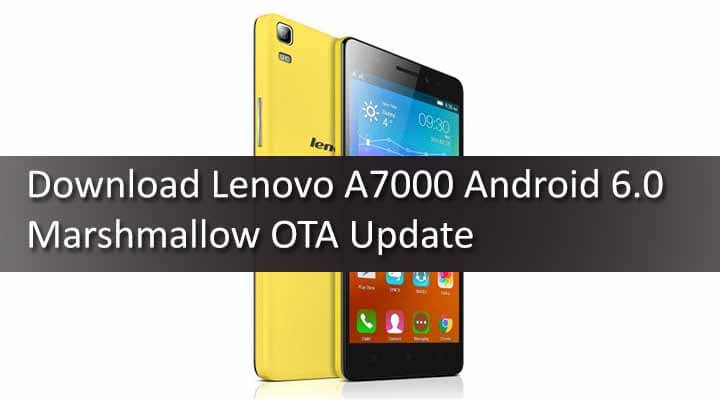Download Lenovo A7000 Android 6.0 Marshmallow OTA Update