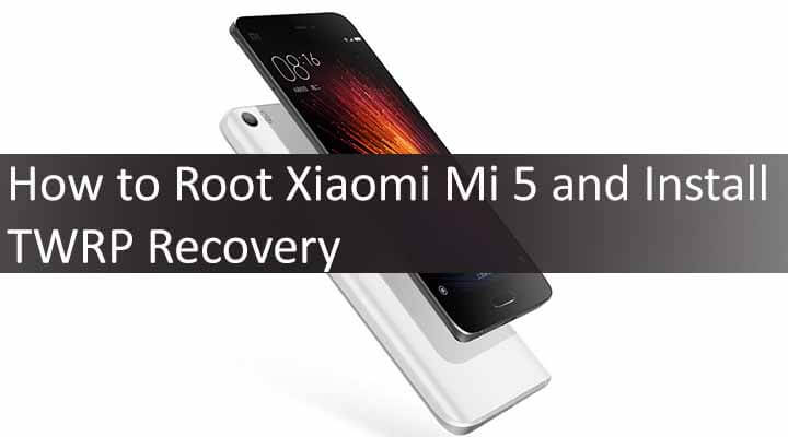 How to Root Xiaomi Mi 5 and Install TWRP Recovery