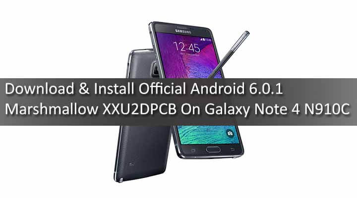 Download & Install Official Android 6.0.1 Marshmallow XXU2DPCB On Galaxy Note 4 N910C