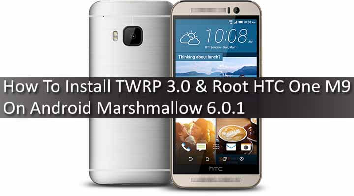 Install TWRP 3.0 & Root HTC One M9 On Android Marshmallow 6.0.1