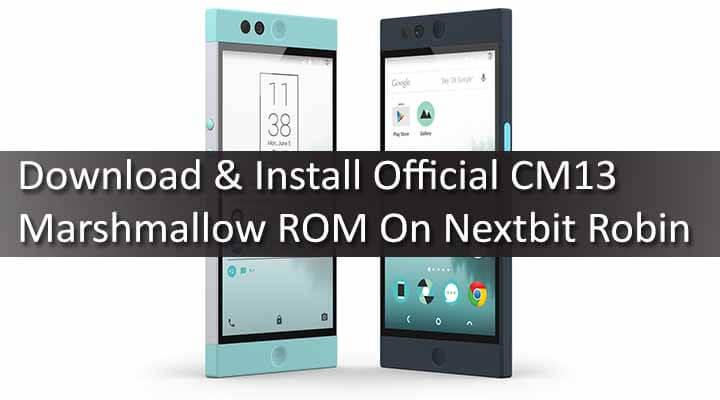 Download & Install CM13 Marshmallow ROM On Nextbit Robin