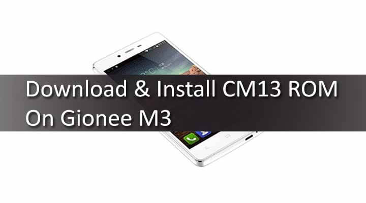 Download & Install CM13 ROM On Gionee M3